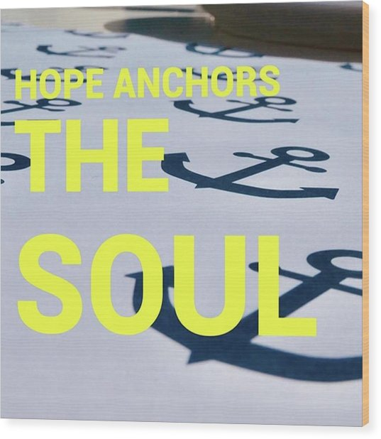 Hope Anchors The Soul - Quote Wood Print