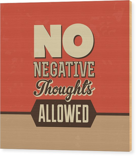 No Negative Thoughts Allowed Wood Print