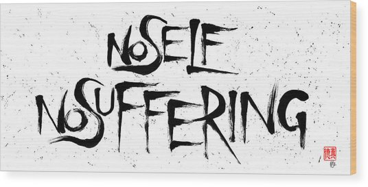 No Self, No Suffering  Wood Print