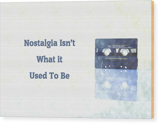 Nostalgia Isnt What It Used To Be Wood Print
