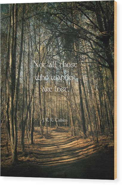Not All Those Who Wander Wood Print