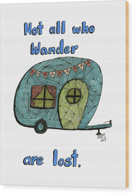 Not All Who Wander Are Lost Wood Print