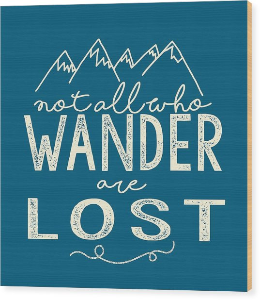 Not All Who Wander Wood Print