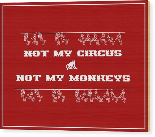 Not My Circus Not My Monkeys Wood Print