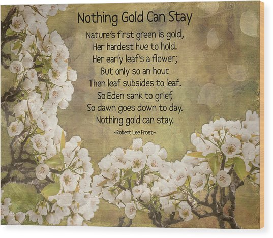Nothing Gold Can Stay Wood Print