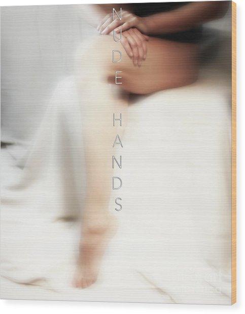 Nude Hands Wood Print by ManDig Studios