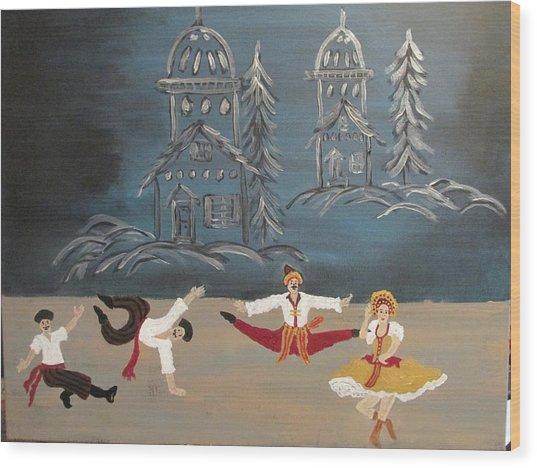 Nutcrackers Dance Of Russian Cossacks Wood Print