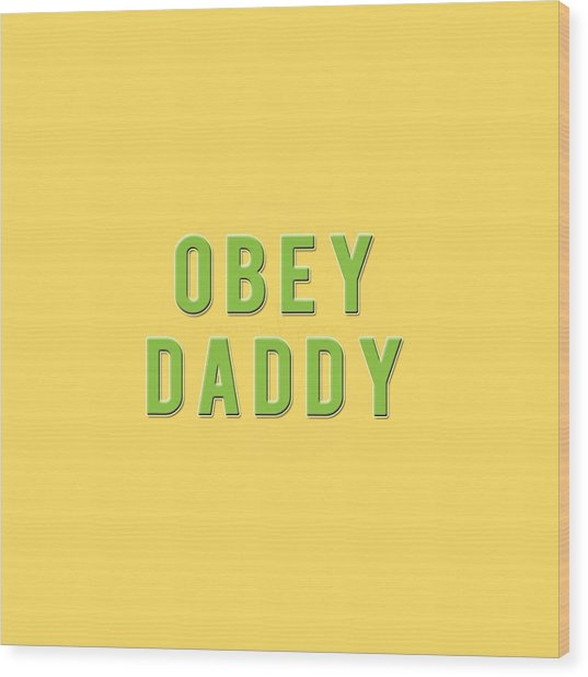 Wood Print featuring the mixed media Obey Daddy by TortureLord Art