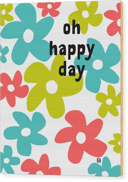 Oh Happy Day Wood Print