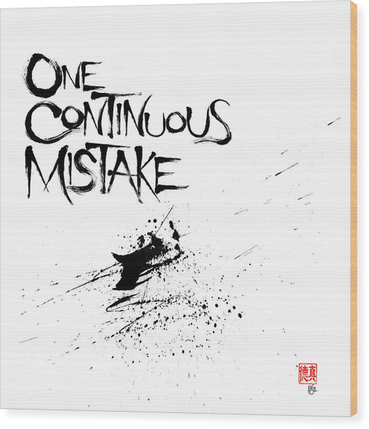 One Continuous Mistake Wood Print