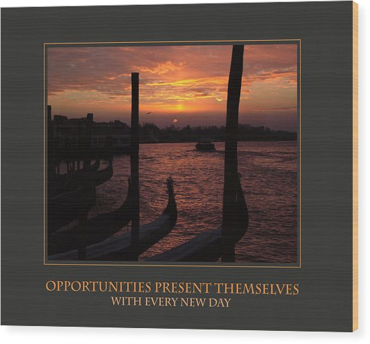 Opportunities Present Themselves With Every New Day Wood Print
