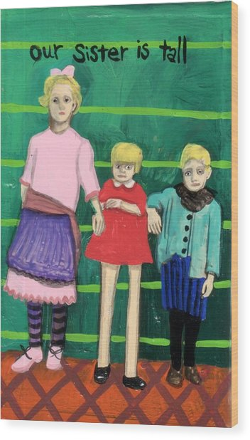 Our Sister Is Tall Wood Print