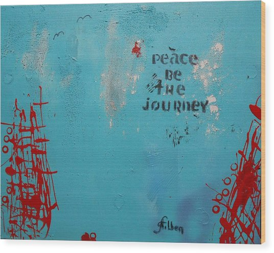 Peace Be The Journey Wood Print