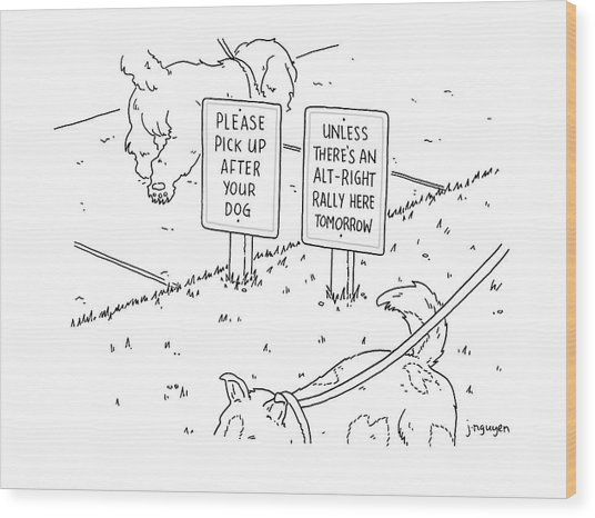 Please Pick Up After Your Dog - Unless There's An Alt-right Rally Here Tomorrow Wood Print