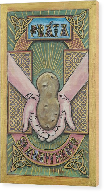 Potato Savior  Prata Slanaitheoir Wood Print by Pegeen  Shean