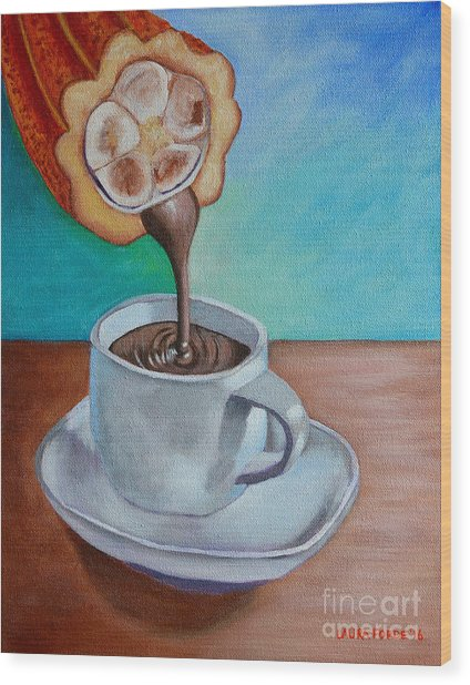 Pour Me A Cup Of Chocolate Please. Wood Print