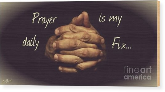 Prayer Is My Daily Fix Wood Print