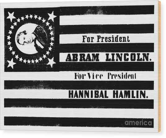 Presidential Campaign Flag Of Abraham Lincoln For President And Hannibal Hamlin For Vice President,  Wood Print