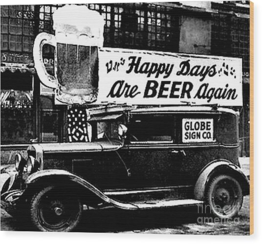Prohibition Happy Days Are Beer Again Wood Print