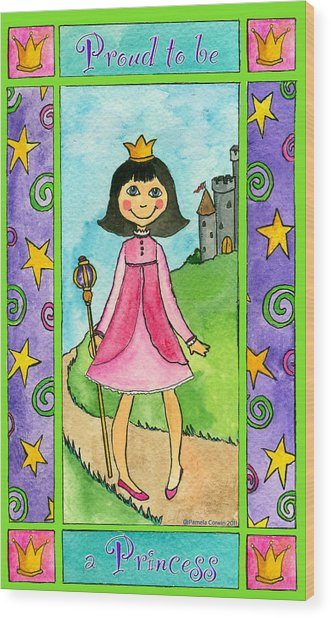 Proud To Be A Princess Wood Print by Pamela  Corwin
