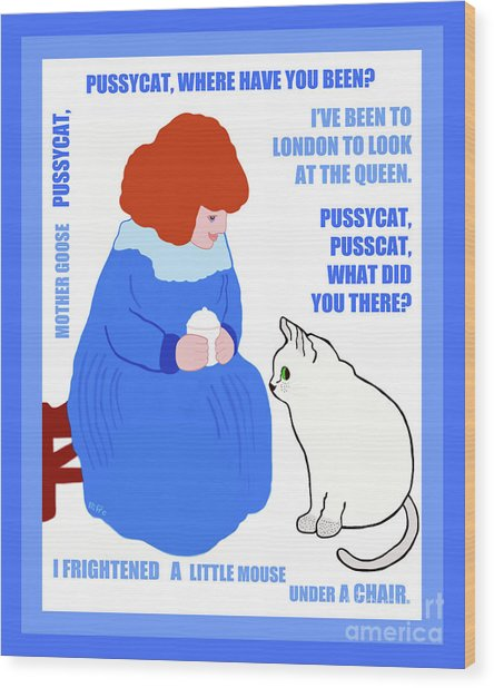 Pussycat, Pussycat By Mother Goose Wood Print