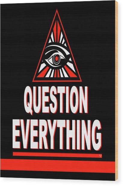 Question Everything Wood Print