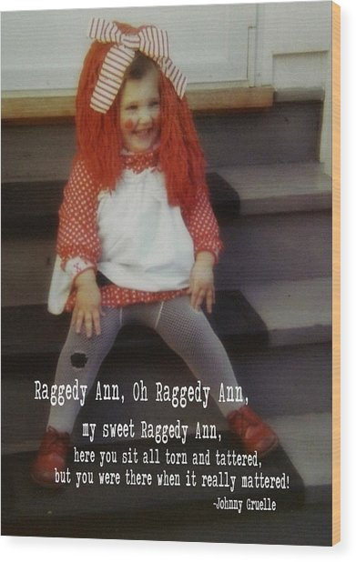 Raggedy Ann Quote Wood Print by JAMART Photography