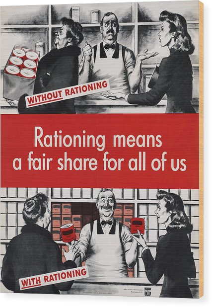 Rationing Means A Fair Share For All Wood Print by Everett