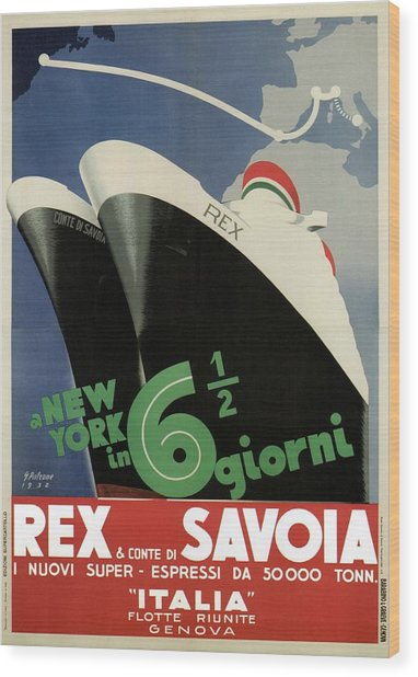 Rex, Conte Di Savoia - Italian Ocean Liners To New York - Vintage Travel Advertising Posters Wood Print