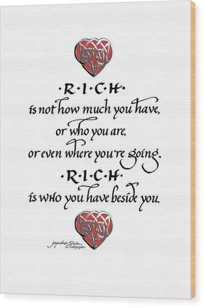 Rich Is Who You Have Beside You Wood Print