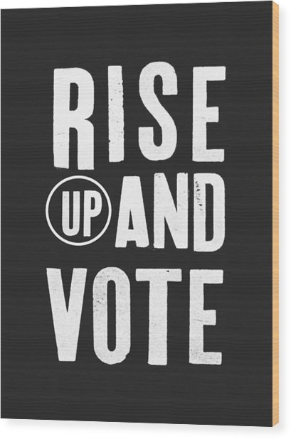 Rise Up And Vote Black And White- Art By Linda Woods Wood Print