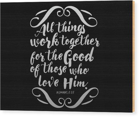 Romans 8 28 Scripture Verses Bible Art Wood Print