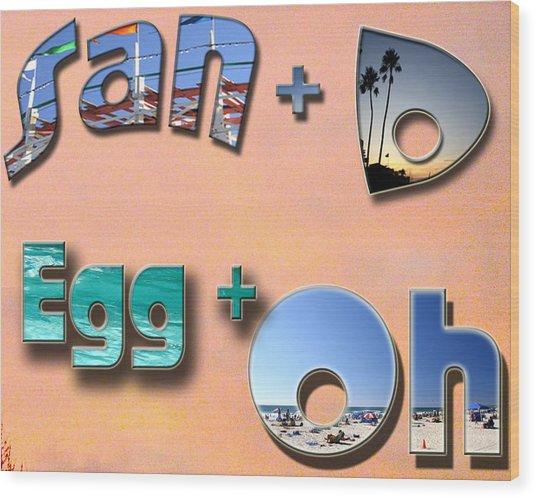 San D Egg Oh Wood Print
