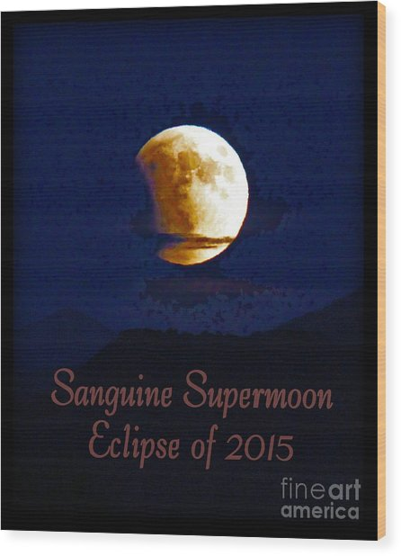 Sanguine Supermoon Eclipse 2015 Wood Print