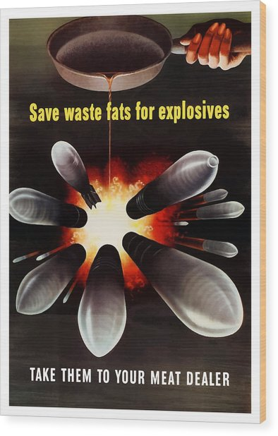 Save Waste Fats For Explosives Wood Print