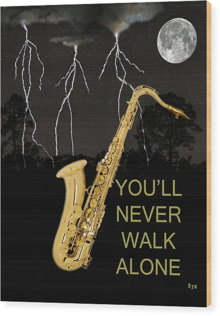 Sax Youll Never Walk Alone Wood Print