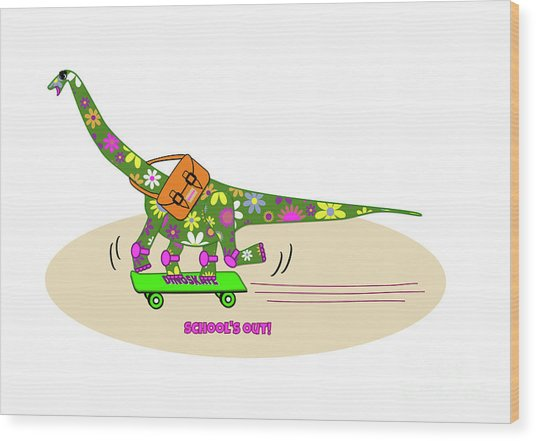 Schools Out For Dinosaurs Wood Print