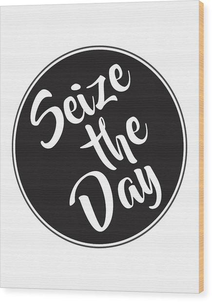 Seize The Day - Carpe Diem Wood Print