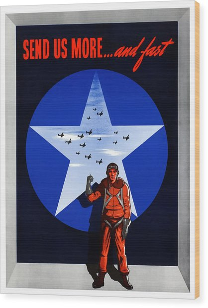 Send Us More And Fast -- Ww2  Wood Print