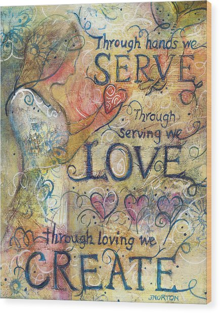 Serve Love Create Wood Print