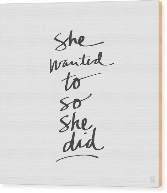 She Wanted To So She Did- Art By Linda Woods Wood Print