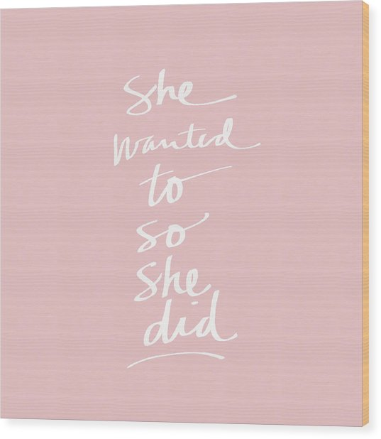 She Wanted To So She Did Pink- Art By Linda Woods Wood Print
