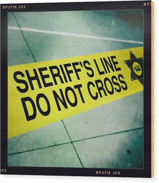 Sheriff's Line - Do Not Cross Wood Print