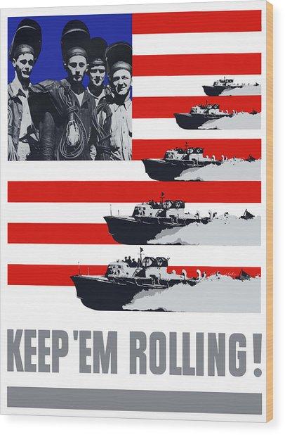 Ships -- Keep 'em Rolling Wood Print