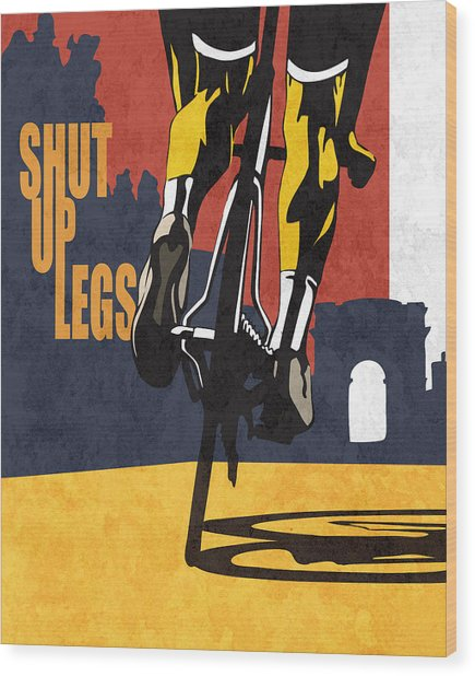Shut Up Legs Tour De France Poster Wood Print