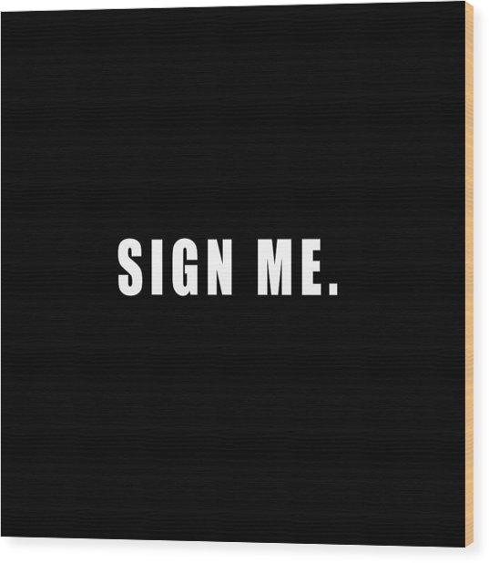 Sign Me Wood Print