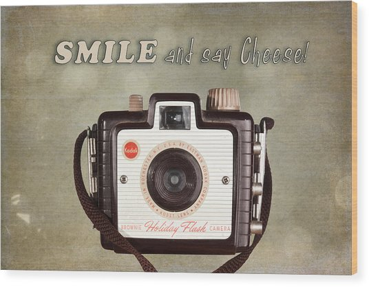 Smile And Say Cheese Wood Print