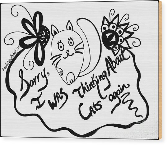 Sorry, I Was Thinking About Cats Again Wood Print