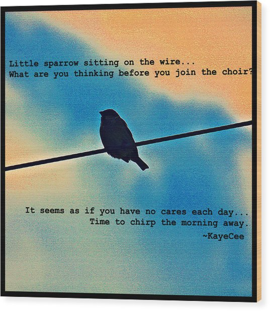 Sparrow On The Wire- Fine Art And Poetry Wood Print