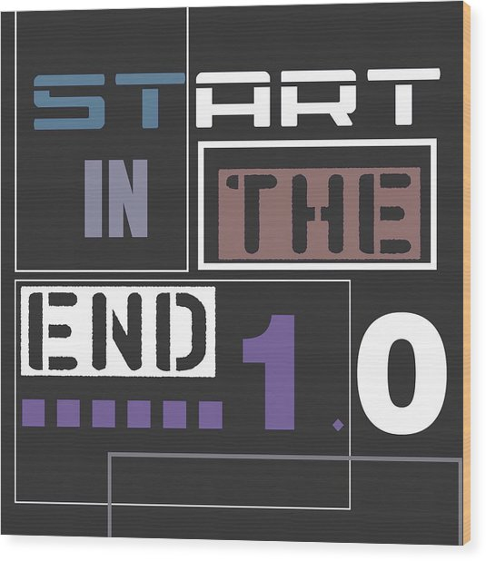 Start In The End Wood Print
